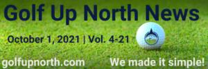 Golf Up North Newsletter Vol 4-21